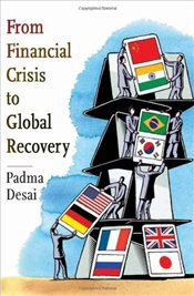 From Financial Crisis to Global Recovery - Desai, Padma