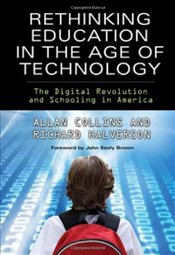 Rethinking Education in the Age of Technology: The Digital Revolution and Schooling in America (Tech - Collins, Allan