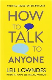 How to Talk to Anyone : 92 Little Tricks For Big Success In Relationships - Lowndes, Leil