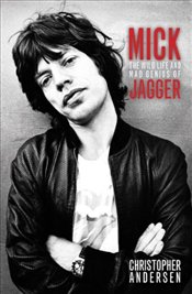 Mick : The Wild Life and Mad Genius of Jagger - Andersen, Christopher