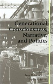 Generational Consciousness Narrative and Politics - Turner, Bryan S.