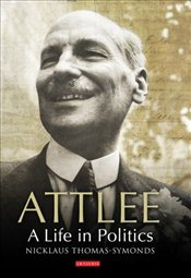 Attlee : A Life in Politics - Thomas Symonds, Nicklaus