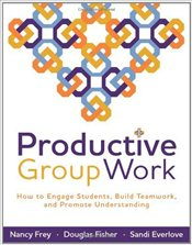 Productive Group Work : How to Engage Students Build Teamwork and Promote Understanding - Frey, Nancy