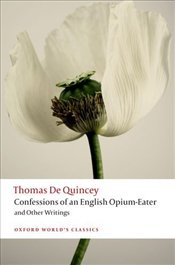 Confessions of an English Opium-Eater and Other Writings - De Quincey, Thomas
