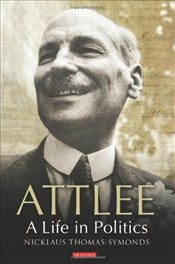Attlee: A Life in Politics - Thomas Symonds, Nicklaus
