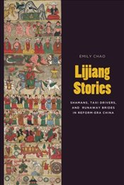 Lijiang Stories : Shamans, Taxi Drivers, and Runaway Brides in Reform-era China - Chao, Emily