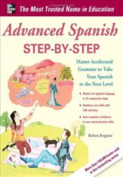 Advanced Spanish Step-by-Step: Master Accelerated Grammar to Take Your Spanish to the Next Level (Ea - Bregstein, Barbara