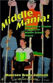Middle Mania: Imaginative Theater Projects for Middle School Actors (Young Actors Series) - Johnson, Maureen Brady