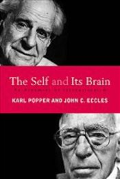 Self and Its Brain : Argument for Interactionism - Popper, Karl Raimond