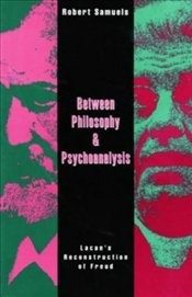 BETWEEN PHILOSOPHY AND PSYCHOANALYSIS - SAMUELS, ROBERT