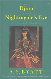 Djinn in the Nightingales Eye - Byatt, A. S.