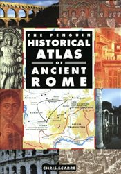 Historical Atlas of Ancient Rome - Scarre, Chris