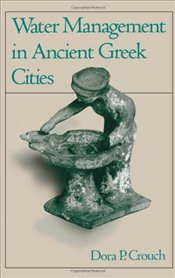 Water Management in Ancient Greek Cities - CROUCH, DORA P.