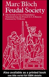 Feudal Society I : Growth and Ties of Dependence - Bloch, Marc