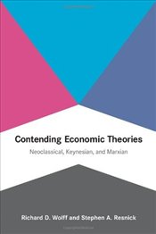 Contending Economic Theories : Neoclassical, Keynesian, and Marxian - Wolff, Richard D.
