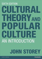 Cultural Theory and Popular Culture 6e : An Introduction - Storey, John