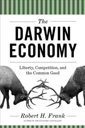 Darwin Economy : Liberty, Competition, and the Common Good - Frank, Robert H.
