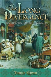 Long Divergence : How Islamic Law Held Back the Middle East - Kuran, Timur