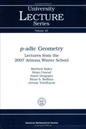 P-adic Geometry : Lectures from the 2007 Arizona Winter School - Baker, Matthew