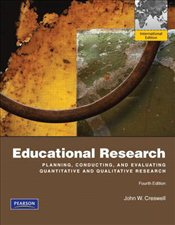 Educational Research : Planning, Conducting and Evaluating Quantitative and Qualitative Research - Creswell, John W.
