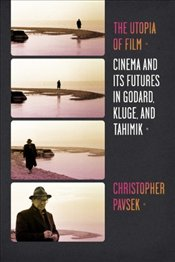 Utopia of Film : Cinema and Its Futures in Godard, Kluge, and Tahimik - Pavsek, Christopher