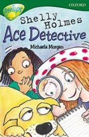 Shelly Holmes Ace Detective : Stage 12 : TreeTops More Stories A: - Morgan, Michaela