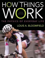 How Things Work : The Physics of Everyday Life 5e - Bloomfield, Louis A.