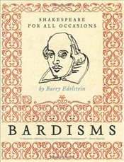 Bardisms : Shakespeare for All Occasions - Edelstein, Barry