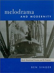 Melodrama and Modernity : Early Sensational Cinema and Its Contexts  - Singer, Ben