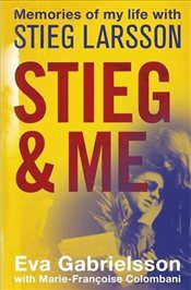 Stieg and Me : Memories of my Life with Stieg Larsson - Gabrielsson, Eva