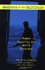 Madness in the Multitude : Human Security and World Disorder - Hampson, Fen Osler