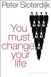 You Must Change Your Life - Sloterdijk, Peter