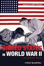 United States in World War II : A Documentary Reader - Piehler, G. Kurt