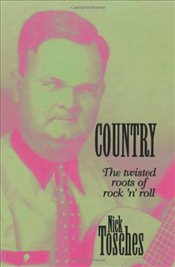 Country : The Twisted Roots of Rock n Roll - Tosches,
