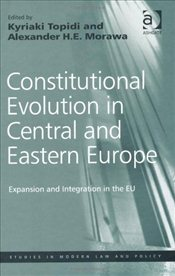 Constitutional Evolution in Central and Eastern Europe (Studies in Modern Law and Policy) - Topidi, Kyriaki