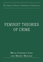 Feminist Theories of Crime (Library of Essays in Theoretical Criminology) - Chesney-Lind, Meda