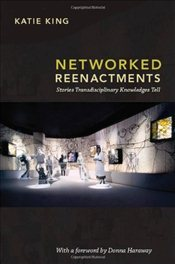 Networked Reenactments: Stories Transdisciplinary Knowledges Tell - King, Katie