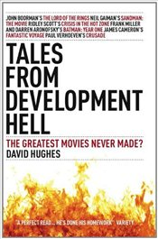 Tales from Development Hell (New Updated Edition): The Greatest Movies Never Made? - Hughes, David