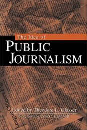 Idea of Public Journalism - Glasser, Theodore L.