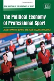 Political Economy of Professional Sport (New Horizons in the Economics of Sport) - Bourg, Jean-Francois
