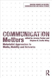 Communication Matters : Materialist Approaches to Media, Mobility and Networks (Shaping Inquiry in C - Packer, Jeremy