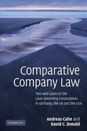 Comparative Company Law: Text and Cases on the Laws Governing Corporations in Germany, the UK and th - Cahn, Andreas