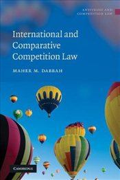 International and Comparative Competition Law (Antitrust and Competition Law) - Dabbah, Maher M.