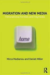 Migration and New Media : Transnational Families and Polymedia - Madianou, Mirca