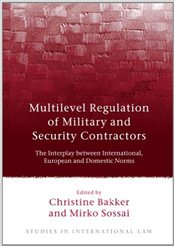 Multilevel Regulation of Military and Security Contractors: The Interplay Between International, Eur - Bakker, Christine