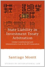 State Liability in Investment Treaty Arbitration: Global Constitutional and Administrative Law in th - Montt, Santiago