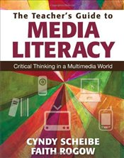 Teachers Guide to Media Literacy : Critical Thinking in a Multimedia World - Scheibe, Cynthia (Cyndy) L.