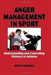 Anger Management in Sport: Undrstndng/Controlling Violence Athlte: Understanding and Controlling Vio - Abrams, Mitch