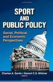 Sport and Public Policy: Social, Political and Economic Perspectives - Santo, Charles