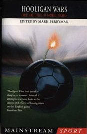 Hooligan Wars : Causes And Effects Of Football Violence - Perryman, Ed